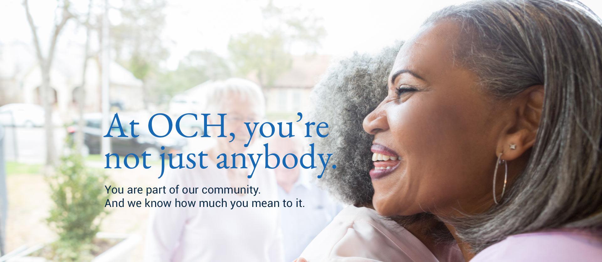 At OCH, you're not just anybody.